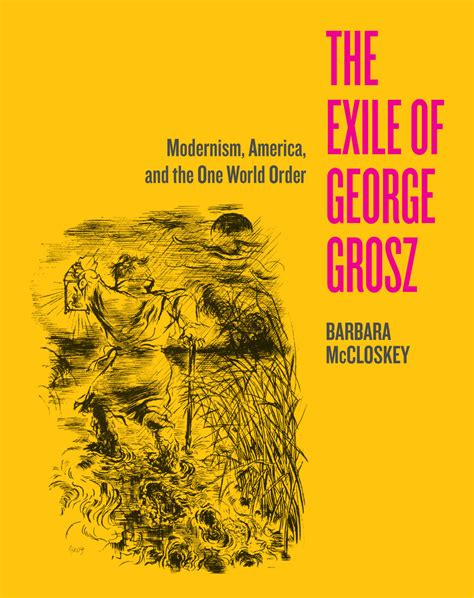 biography exle journal the exile of george grosz barbara mccloskey hardcover