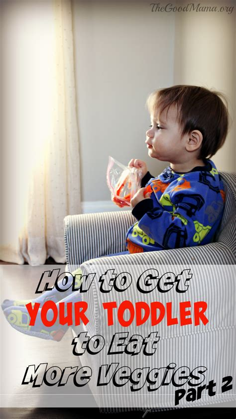 how to get your to eat how to get your toddler to eat more veggies part 2 the