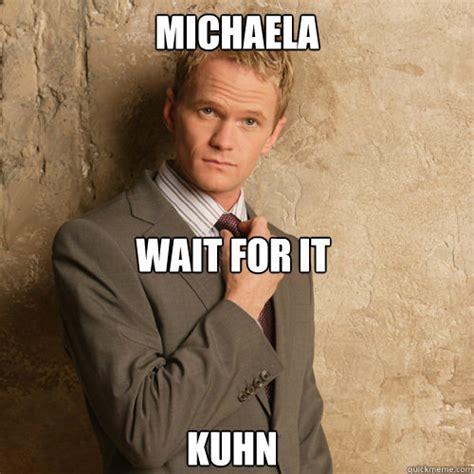 Michaela Meme - michaela wait for it kuhn barney stinson quickmeme