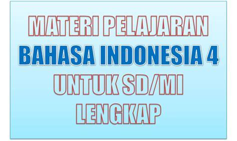 Mahir Berbahasa Indonesia Dengan Benar Buku Bahasa materi pelajaran bahasa indonesia kelas 4 sd mi semester 1 2