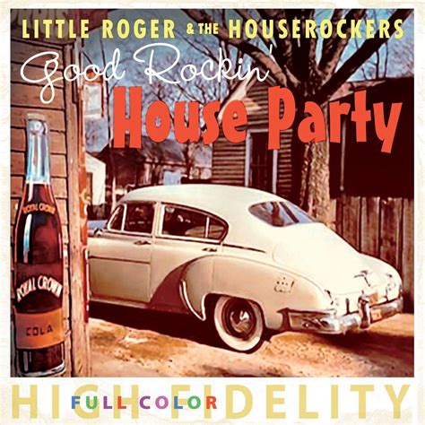 good house party music little roger the houserockers good rockin house party