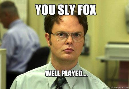 you sly fox well played schrute quickmeme