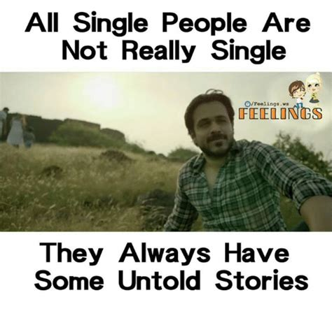 Single People Memes - all single people are not really single feelings they
