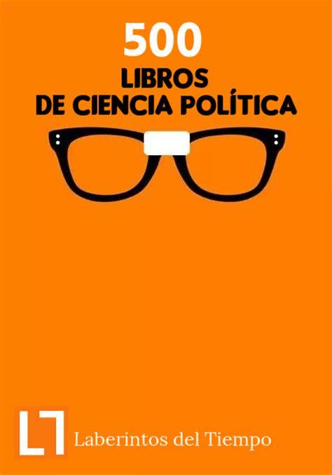 libros sobre ciencia politica pdf 500 libros de ciencia pol 237 tica para descargar en pdf laberintos del tiempo