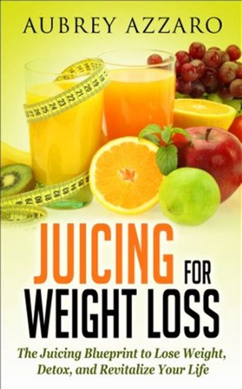 Juicing Fasting And Detoxing For Reviews by Juicing For Weight Loss The Juicing Blueprint To Lose