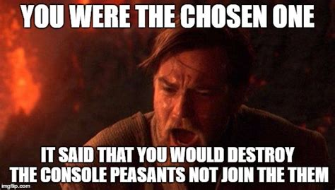 Peasant Meme - you were the chosen one star wars meme imgflip
