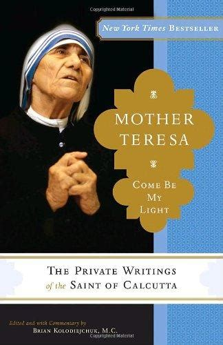 Mother Teresa Come Be My Light The Private Writings Of