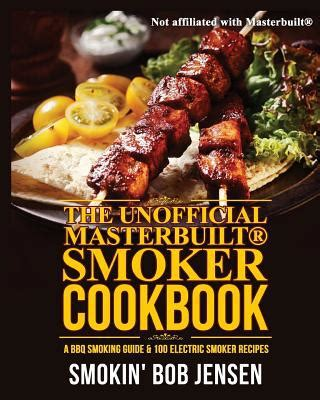 masterbuilt smoker cookbook the ultimate masterbuilt electric smoker cookbook simple and delicious electric smoker recipes for your whole family barbeque cookbook volume 6 books the unofficial masterbuilt smoker cookbook a bbq