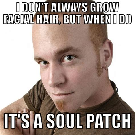 Soul Patch Meme - soul patch meme 28 images sick memes bro image memes at relatably com i wondered while