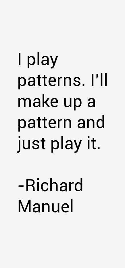 pattern making quotes richard manuel quotes sayings