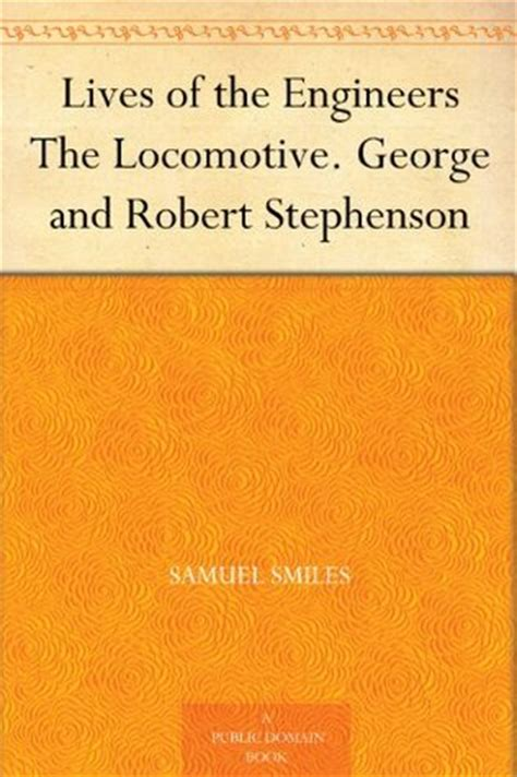 the of george stephenson railway engineer classic reprint books lives of the engineers george and robert stephenson by
