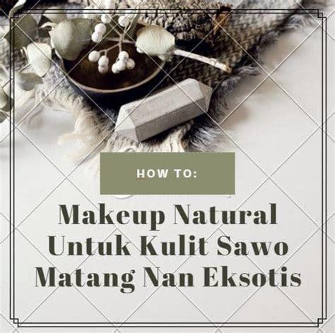 Eyeshadow Yang Cocok Untuk Kulit Sawo Matang cara makeup untuk kulit sawo matang nan eksotis