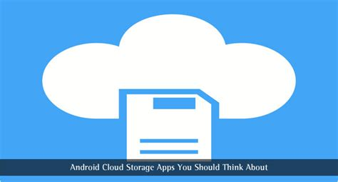 cloud android 6 android cloud storage apps you should think about techlila