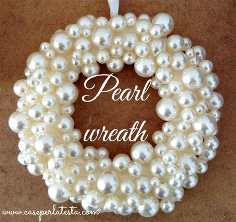 christmas decorations diy pearl wreath by caseperlatesta