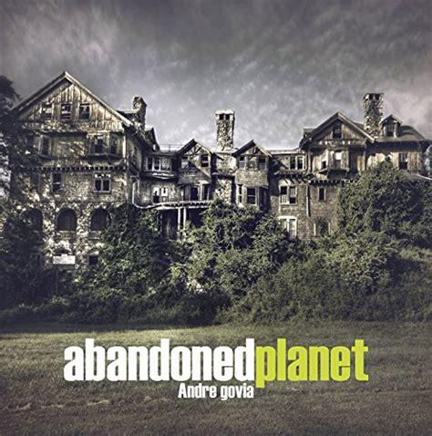 abandoned planet 1908211261 abandoned planet andre govia tous les prix d occasion ou neuf