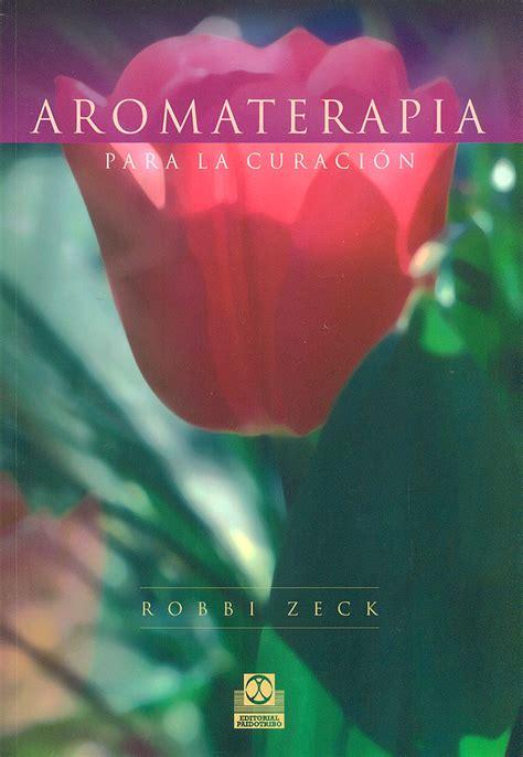 aromaterapia para la curacion aromaterapia para la curaci 243 n robbi zeck espaciologopedico