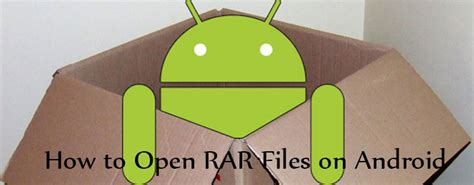 how to open rar files on android how to open rar files on android to unload your packages