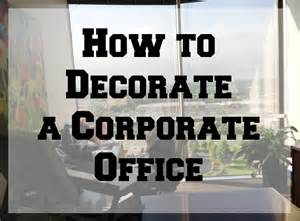 how to design my office how to decorate a corporate office