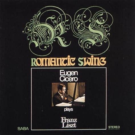 romantic swing songs romantic swing eugen cicero plays franz liszt highresaudio