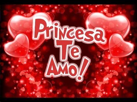 imagenes k digan te amo princesa princesa te amo etiquetate net youtube