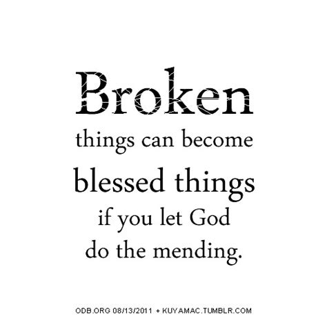 god comforts the broken hearted broken things can become blessed things if you let god do