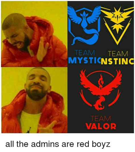 Team Valor Memes - team team mystic nstinc team valor all the admins are red boyz reds meme on sizzle