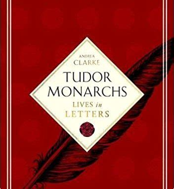 letters of great tudor monarchs lives in letters by andrea clarke book 1485
