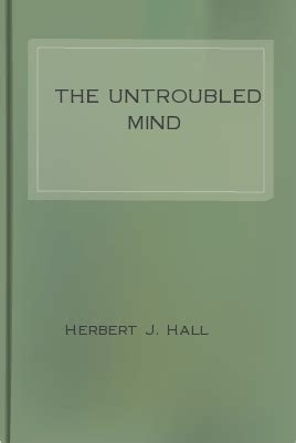 the untroubled mind books the untroubled mind by herbert j reviews