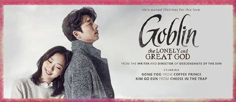 K Drama Goblin 2016 review for goblin korean drama 2016 17 gong yoo go eun