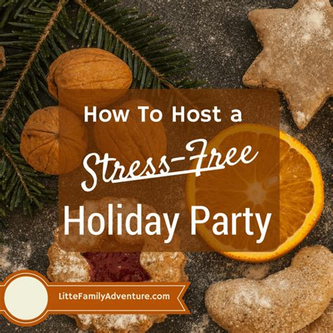 how to host a stress free holiday party little family