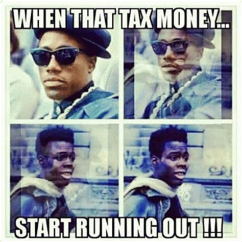 Tax Money Meme - when that tax money start running out