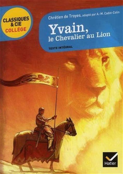 le chevalier au lion 2745331159 yvain le chevalier au lion yvain ou le chevalier au lion livraddict