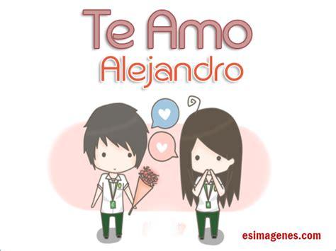 imagenes de i love you alejandro te amo alejandro im 225 genes tarjetas postales con nombres