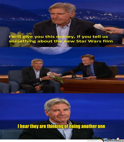 Harrison Ford Meme - harrison ford how you make me laugh by worthjeanthepro
