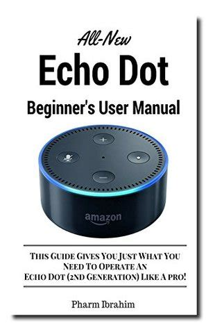 echo 2nd generation user guide the complete user guide with step by step master your echo and echo dot in 1 hour books all new echo dot 2nd generation beginner s user manual