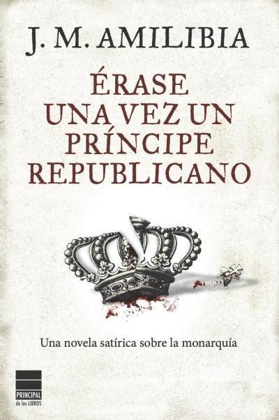 libro erase una vez en 201 rase una vez un pr 237 ncipe republicano principal de los libros 183 librer 237 a rafael alberti