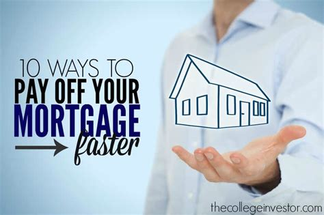 mortgage on house already paid for 10 ways to pay off your mortgage faster the college investor