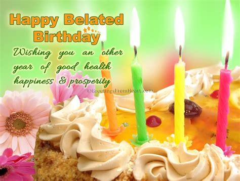 Birthday Wishes For Health And Happiness Happy Belated Birthday Wishing You An Other Year Of Good