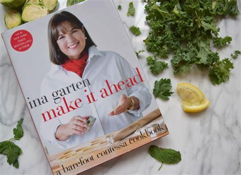 ina garten make it ahead cookbook book report ina garten stuck in your head witten kitchen
