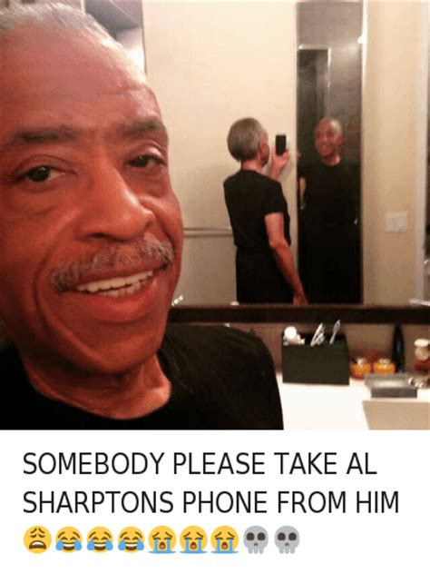 Men Selfie Meme - somebody please take al sharptons phone from him