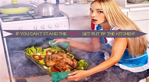 Get Out Of The Kitchen by If You Can T Stand The Heat Get Out Of The Kitchen