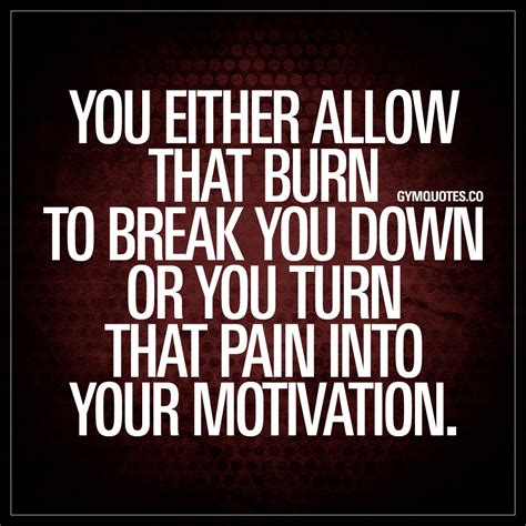 motivational quotes you either allow that burn to you workout
