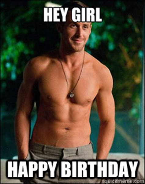 Happy Birthday Ryan Gosling Meme - hey girl happy birthday my blog