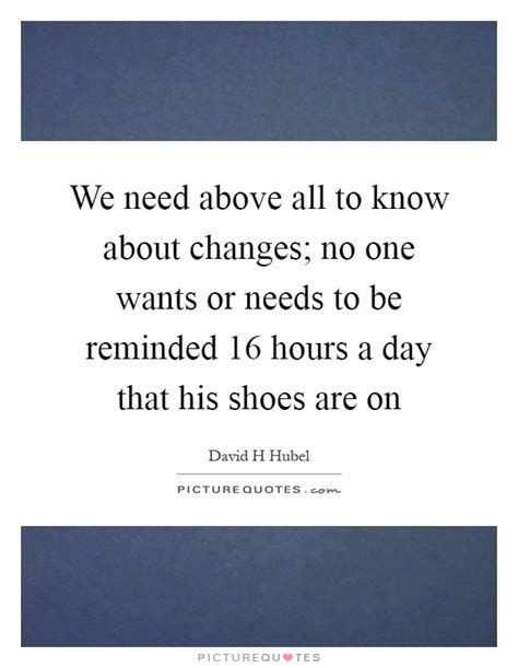 No One Needs To david h hubel quotes sayings 2 quotations