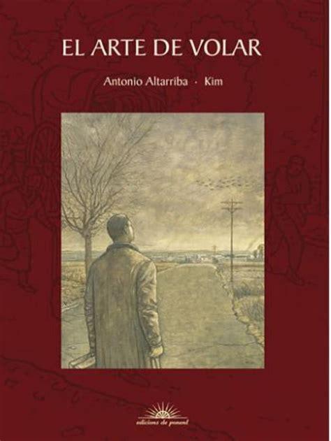 libro el arte de volar antonio altarriba kim el arte de volar libros prohibidos