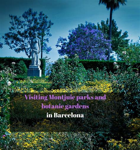 Montjuic Parks And Botanic Gardens In Barcelona Gardens Montjuic Botanical Gardens