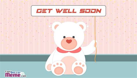 Get Well Meme - feel better memes with bear pictures