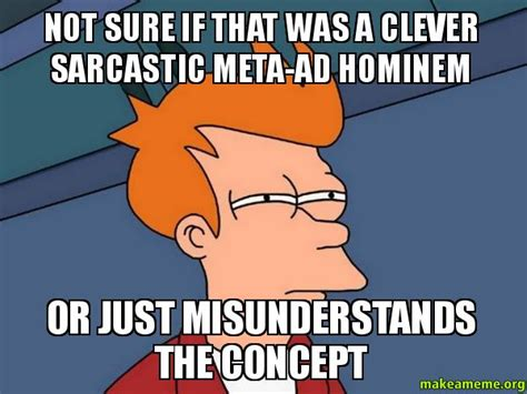 Ad Hominem Meme - not sure if that was a clever sarcastic meta ad hominem or