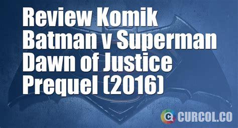 Komik King Colour Komik Berwarna Edisi Pertama review komik batman v superman of justice prequel 2016