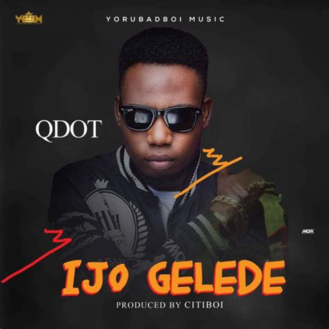 biography of qdot qdot ijo gelede mp3 download song